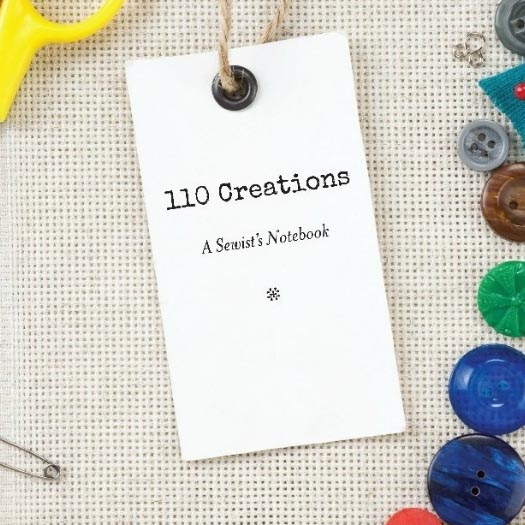 110 Creations: A Sewist's Notebook by Beth Byrge